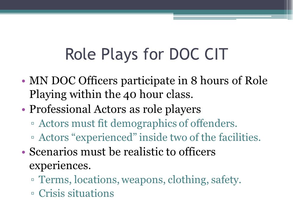 Role Plays for DOC CIT MN DOC Officers participate in 8 hours of Role Playing within the 40 hour class.
