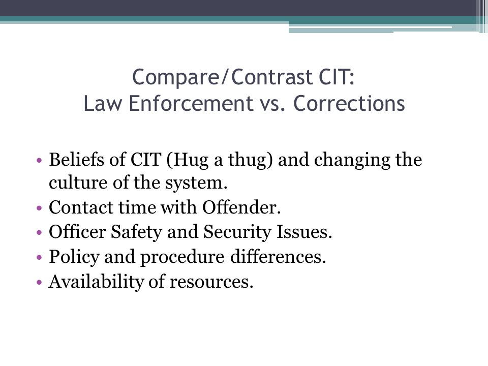 Compare/Contrast CIT: Law Enforcement vs. Corrections