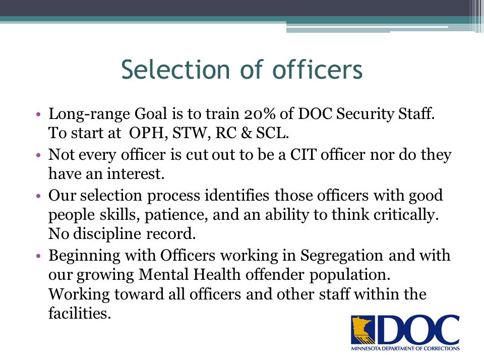 Selection of officers Long-range Goal is to train 20% of DOC Security Staff. To start at OPH, STW, RC & SCL.