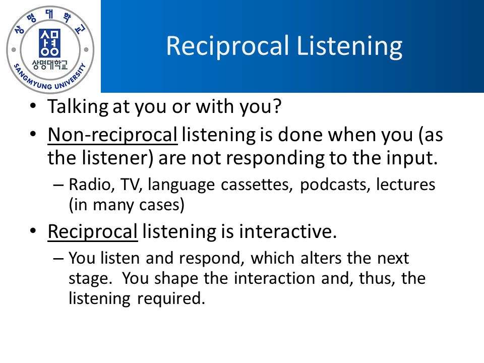 Reciprocal Listening Talking at you or with you