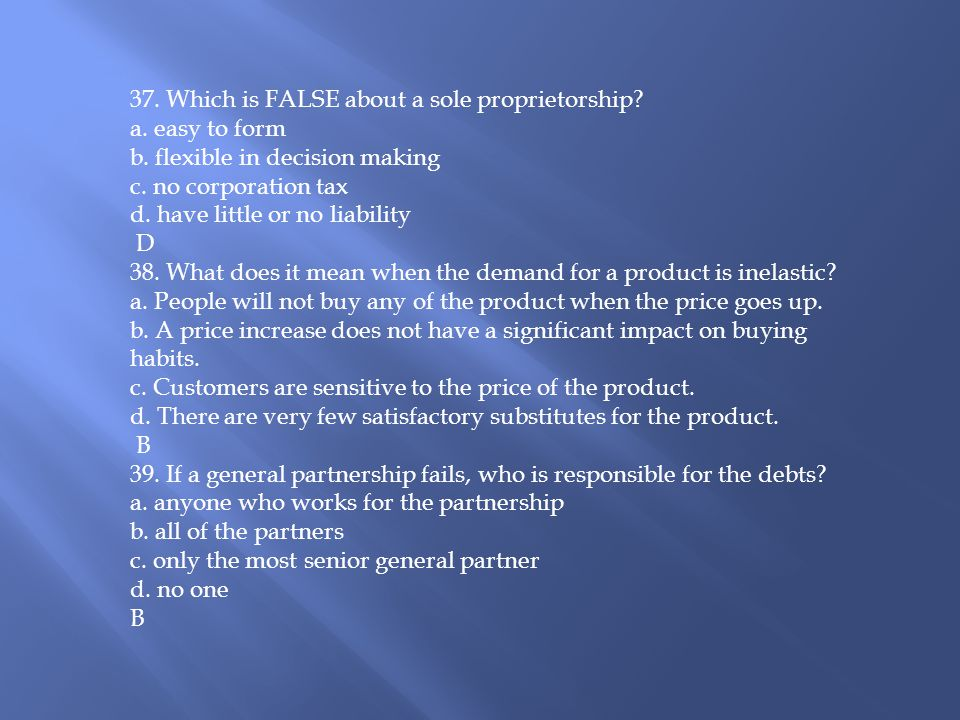 37. Which is FALSE about a sole proprietorship