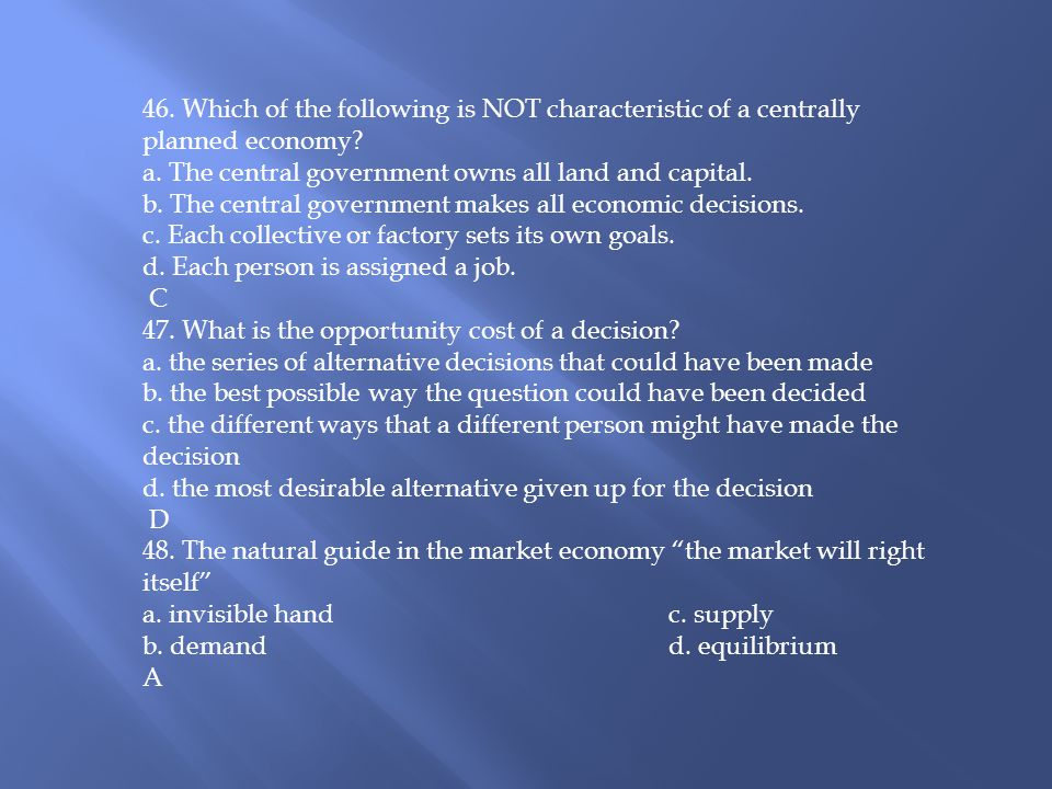46. Which of the following is NOT characteristic of a centrally planned economy
