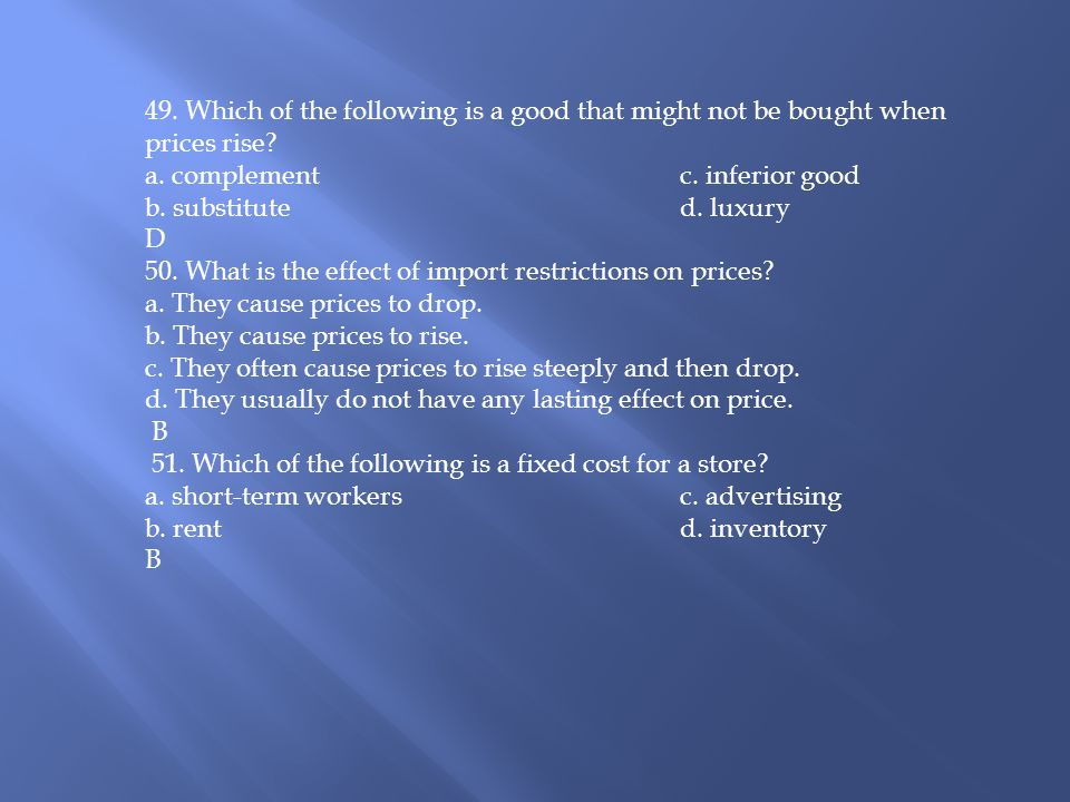 49. Which of the following is a good that might not be bought when prices rise