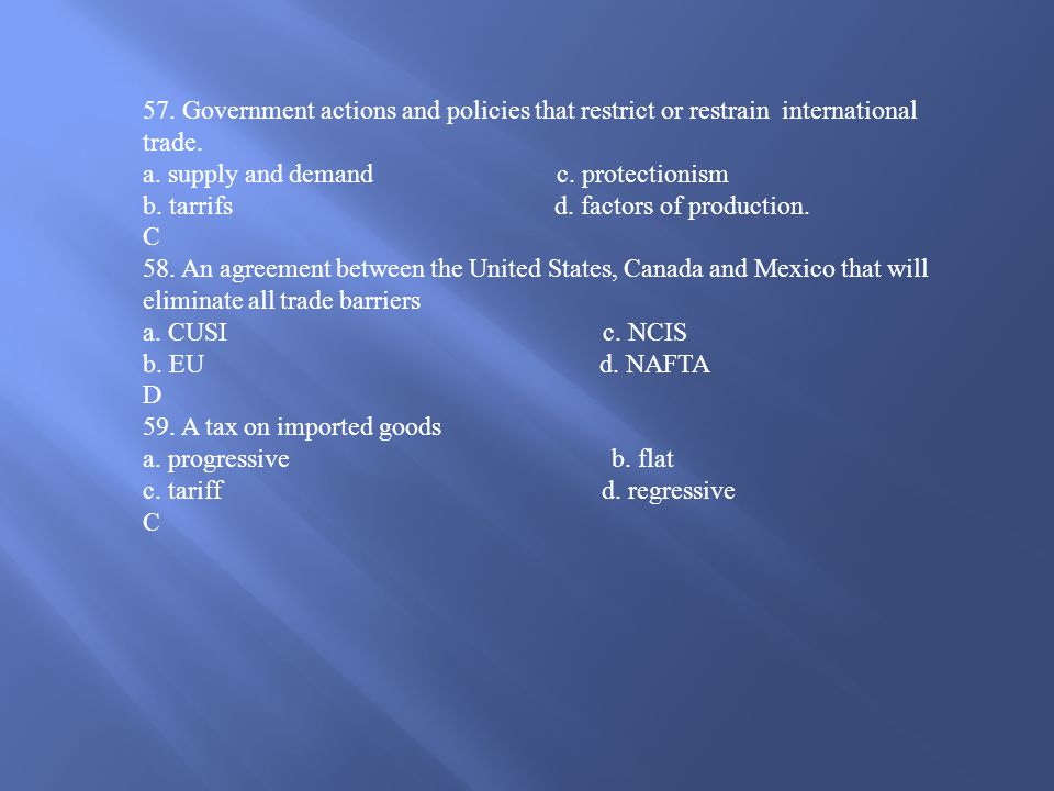 57. Government actions and policies that restrict or restrain international trade.