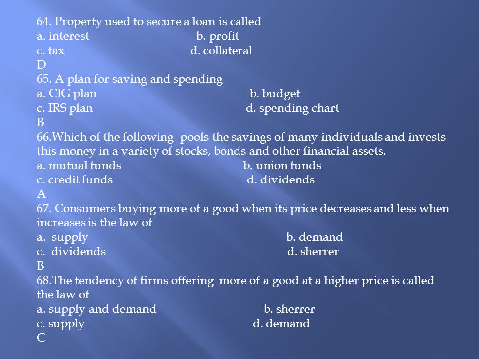 64. Property used to secure a loan is called