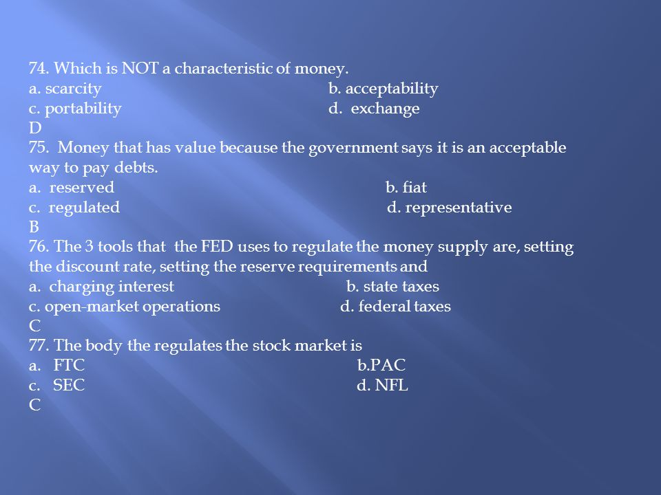 74. Which is NOT a characteristic of money.