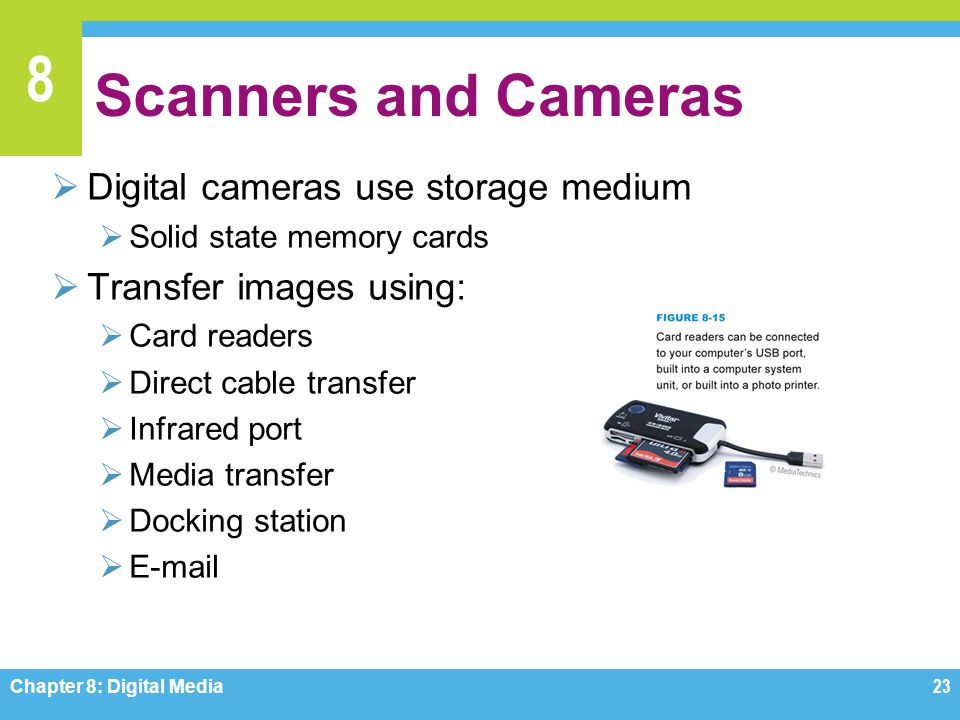Scanners and Cameras Digital cameras use storage medium