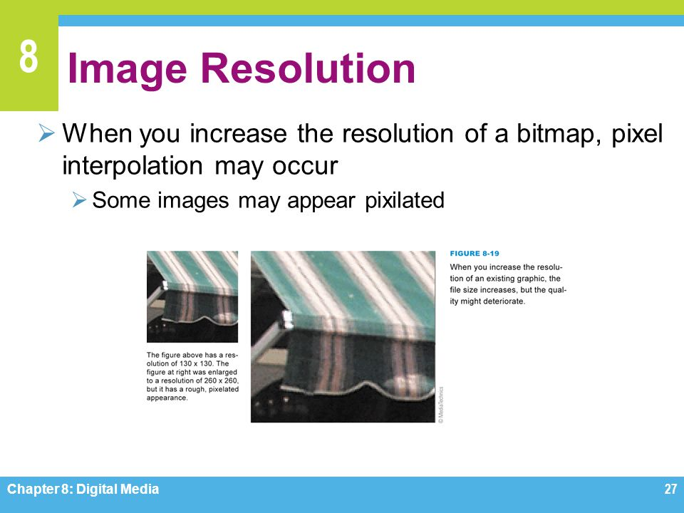 Image Resolution When you increase the resolution of a bitmap, pixel interpolation may occur. Some images may appear pixilated.