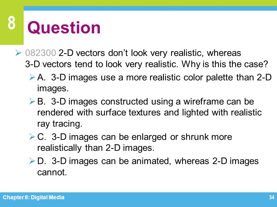 Question 082300 2-D vectors don't look very realistic, whereas 3-D vectors tend to look very realistic. Why is this the case