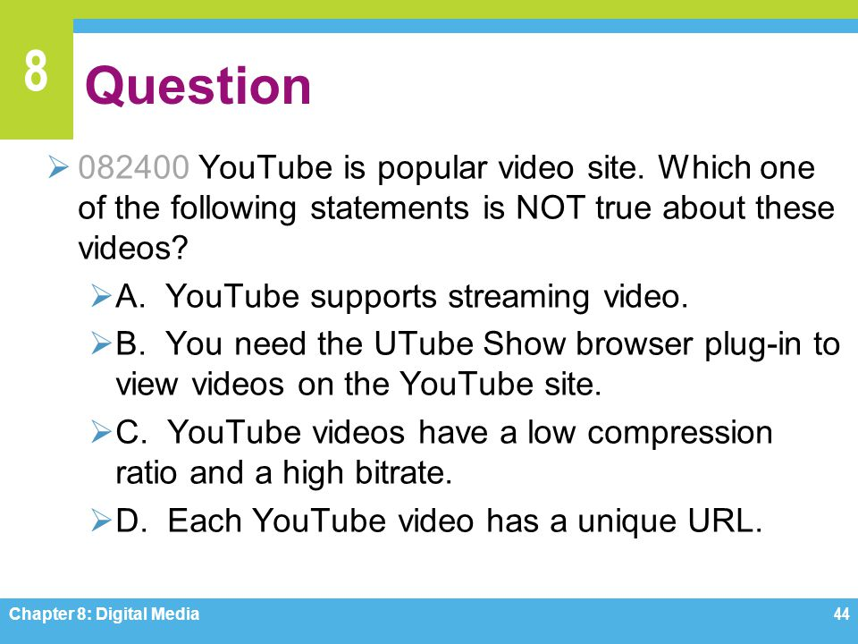 Question 082400 YouTube is popular video site. Which one of the following statements is NOT true about these videos