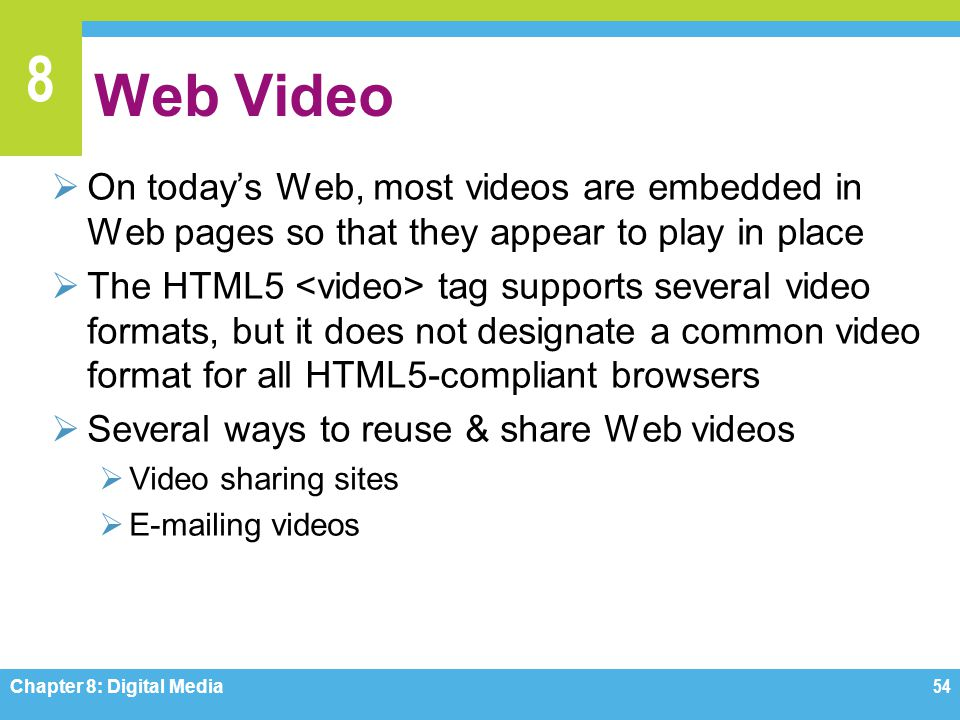 Web Video On today's Web, most videos are embedded in Web pages so that they appear to play in place.