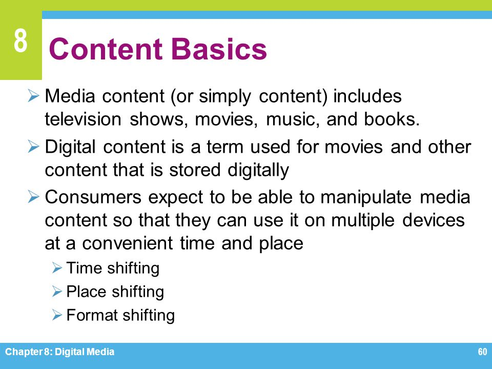 Content Basics Media content (or simply content) includes television shows, movies, music, and books.