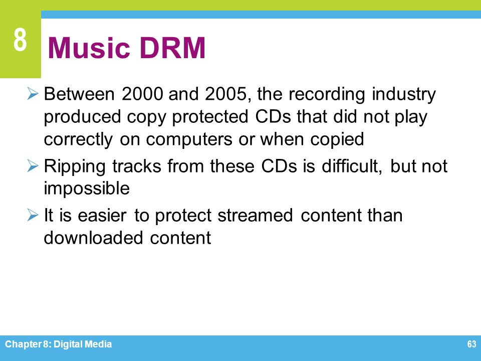 Music DRM Between 2000 and 2005, the recording industry produced copy protected CDs that did not play correctly on computers or when copied.
