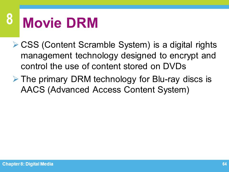 Movie DRM CSS (Content Scramble System) is a digital rights management technology designed to encrypt and control the use of content stored on DVDs.