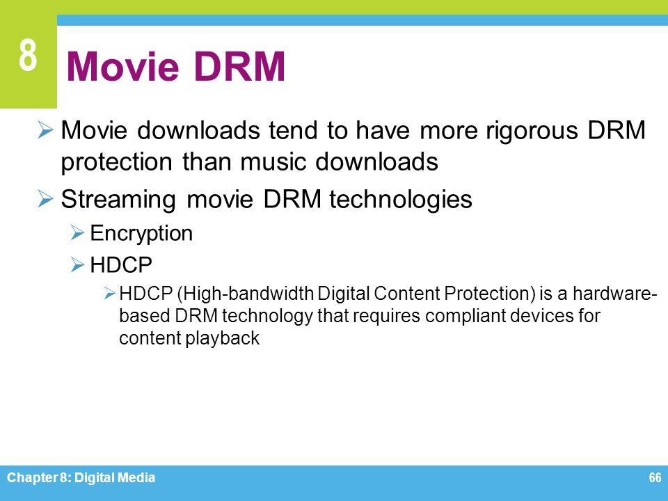 Movie DRM Movie downloads tend to have more rigorous DRM protection than music downloads. Streaming movie DRM technologies.