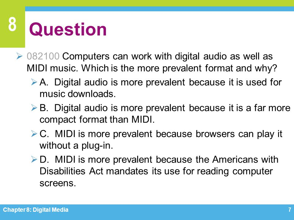 Question 082100 Computers can work with digital audio as well as MIDI music. Which is the more prevalent format and why