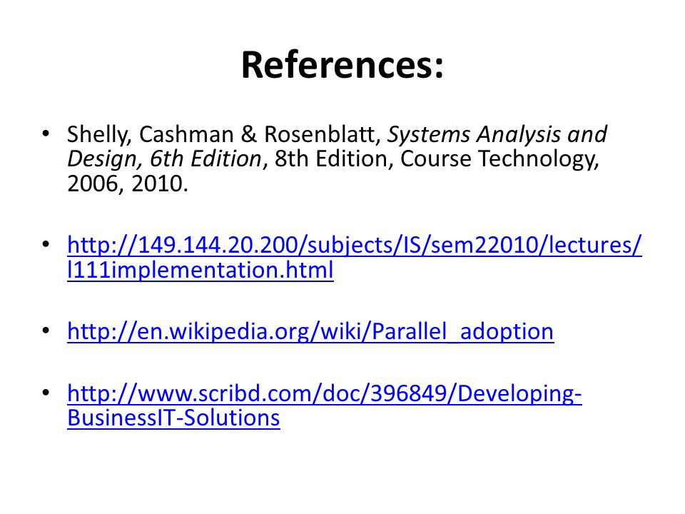 References: Shelly, Cashman & Rosenblatt, Systems Analysis and Design, 6th Edition, 8th Edition, Course Technology, 2006,