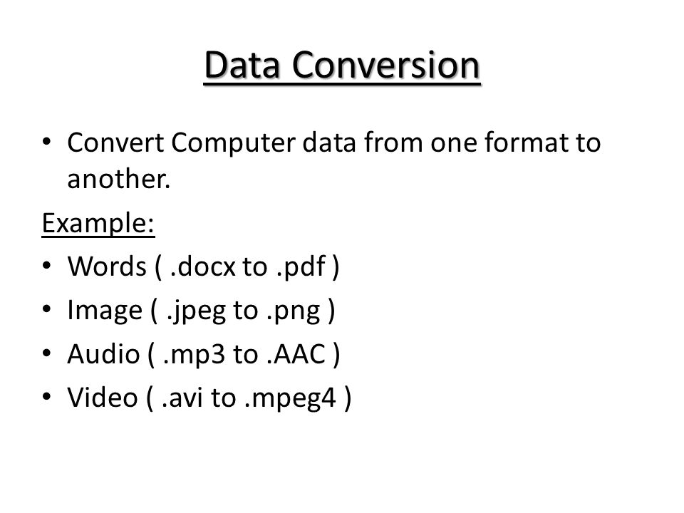 Data Conversion Convert Computer data from one format to another.