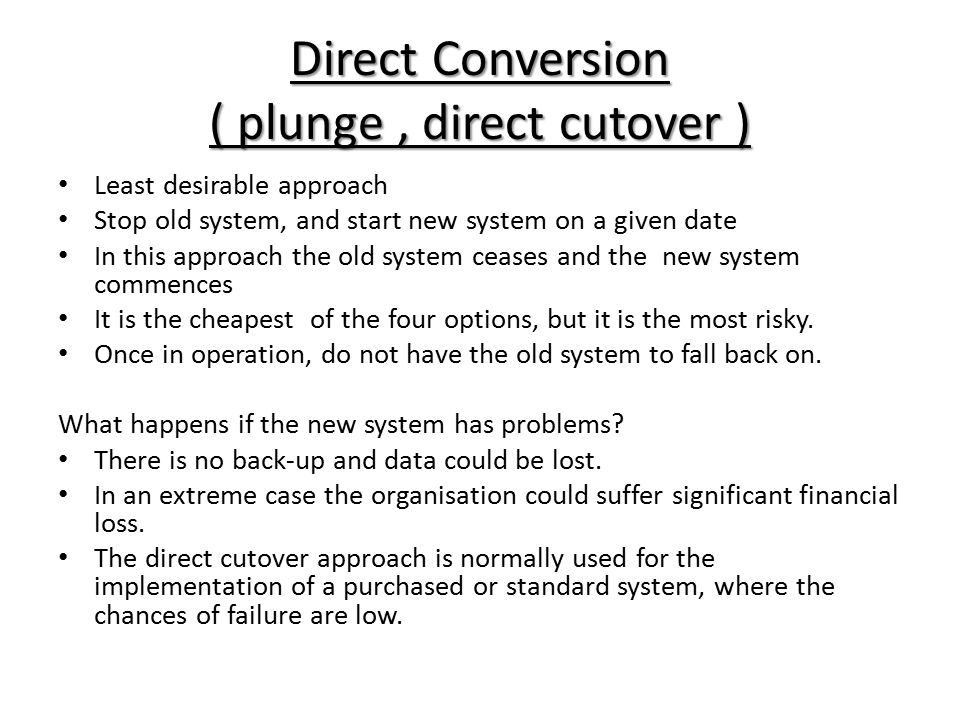 Direct Conversion ( plunge , direct cutover )