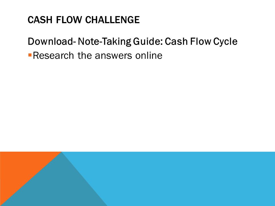Cash Flow Challenge Download- Note-Taking Guide: Cash Flow Cycle Research the answers online