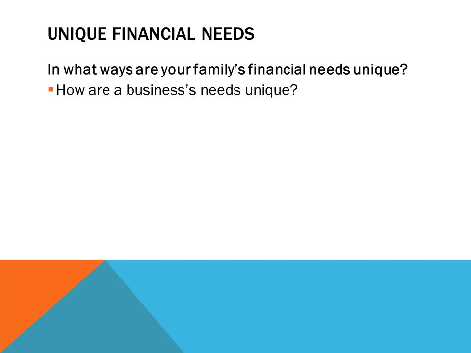 Unique Financial Needs