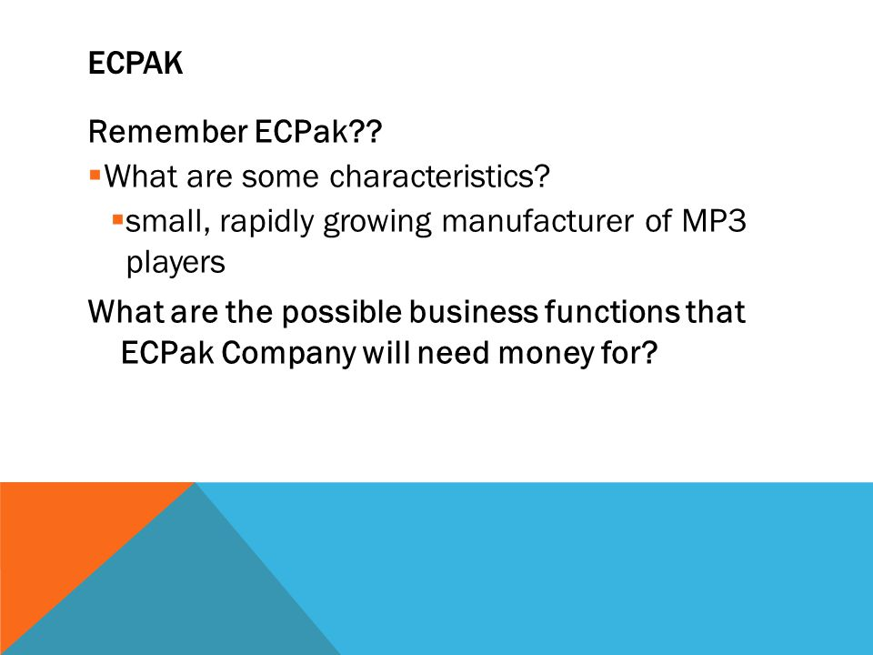 ECPak Remember ECPak What are some characteristics small, rapidly growing manufacturer of MP3 players.