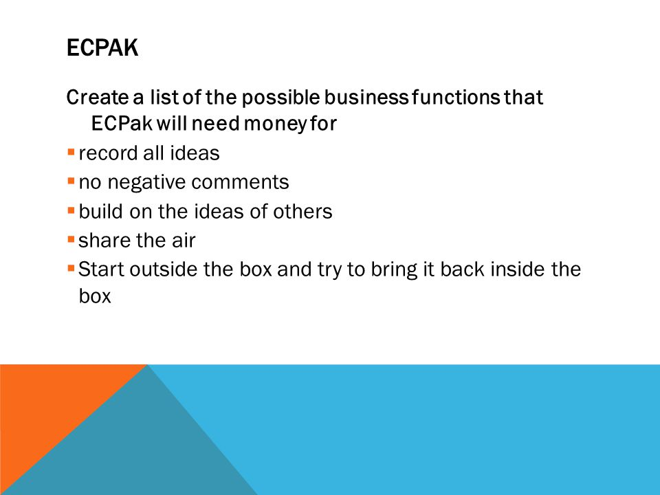 ECPak Create a list of the possible business functions that ECPak will need money for. record all ideas.