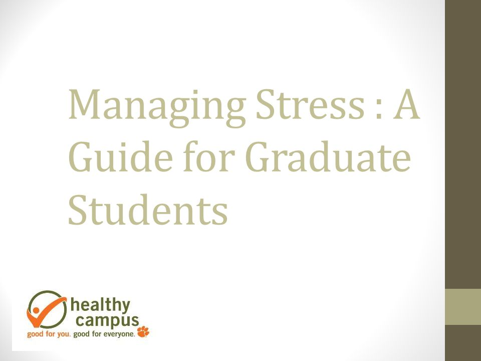 Managing Stress : A Guide for Graduate Students