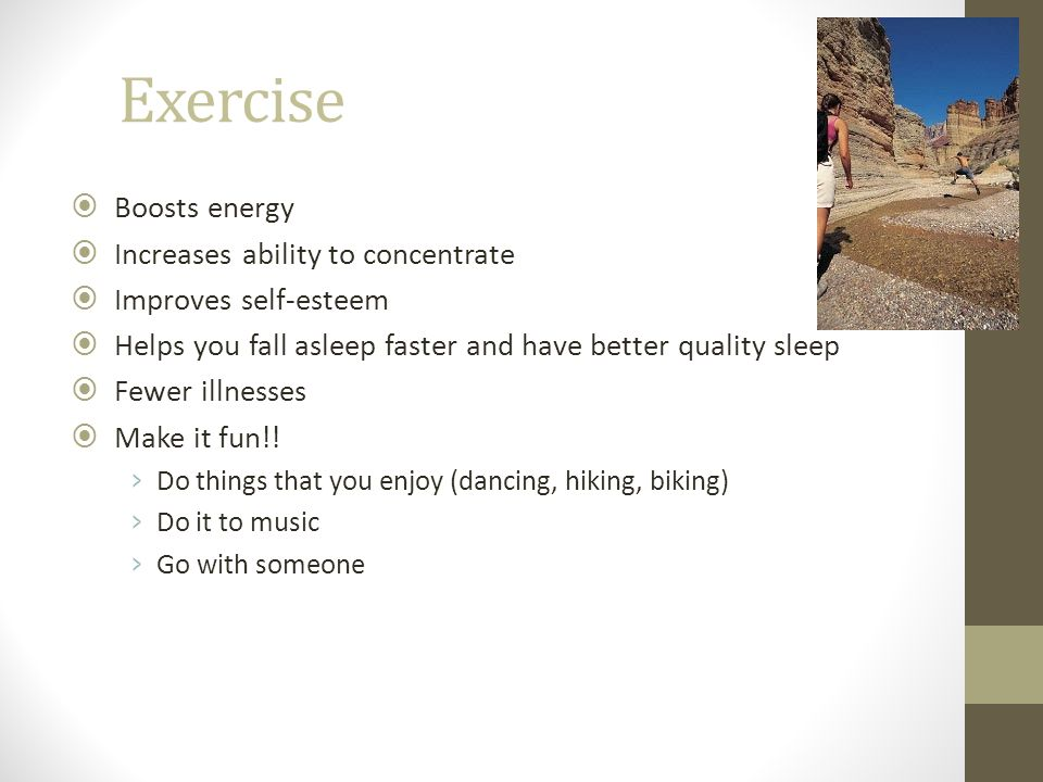 Exercise Boosts energy Increases ability to concentrate