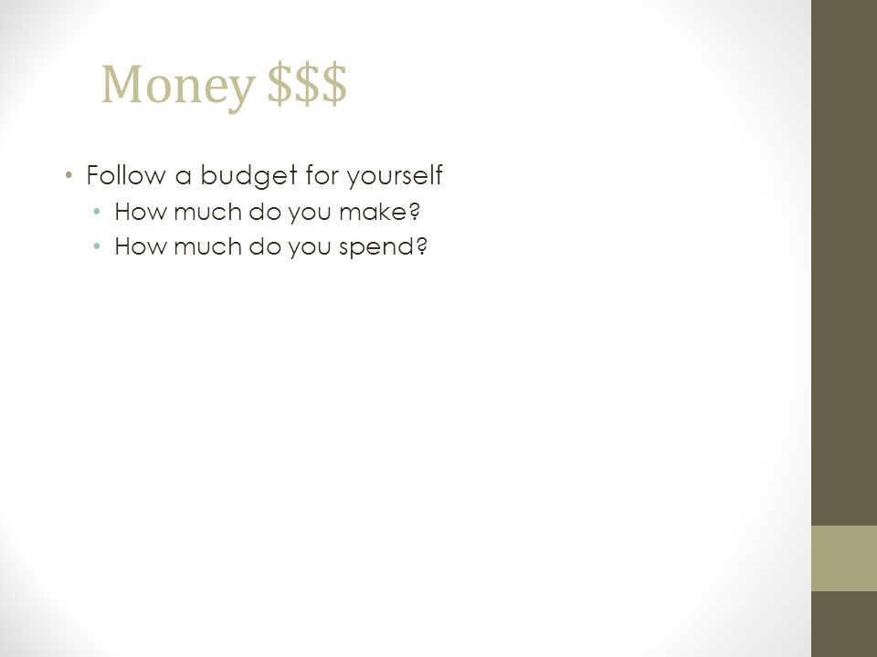 Money $$$ Follow a budget for yourself How much do you make