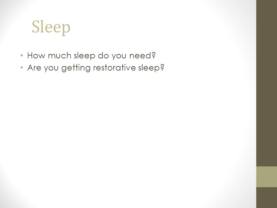 Sleep How much sleep do you need Are you getting restorative sleep
