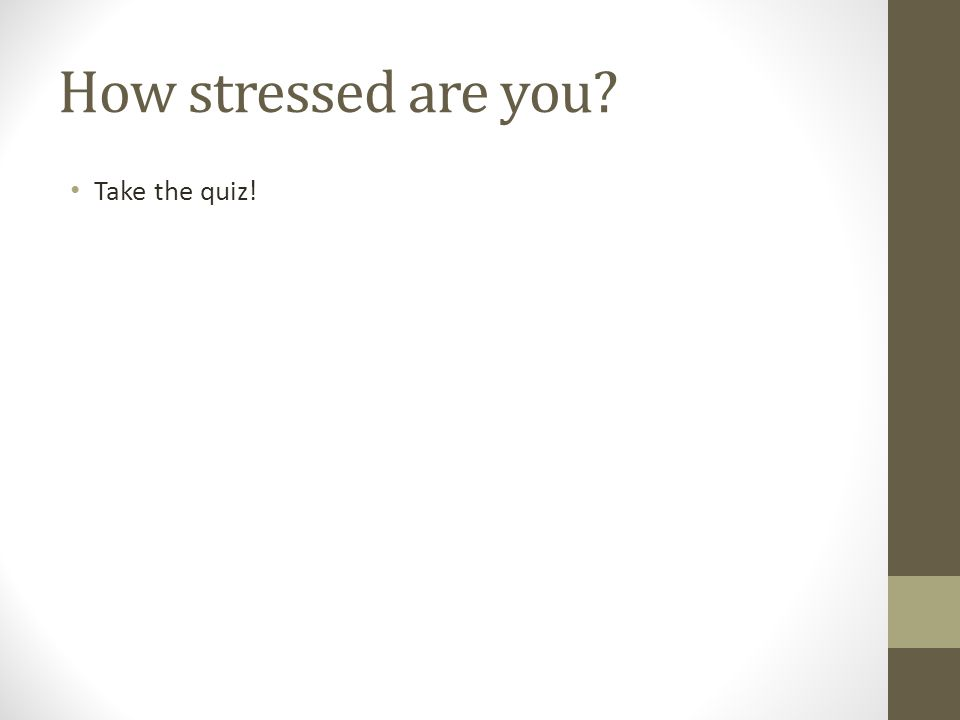 How stressed are you Take the quiz!