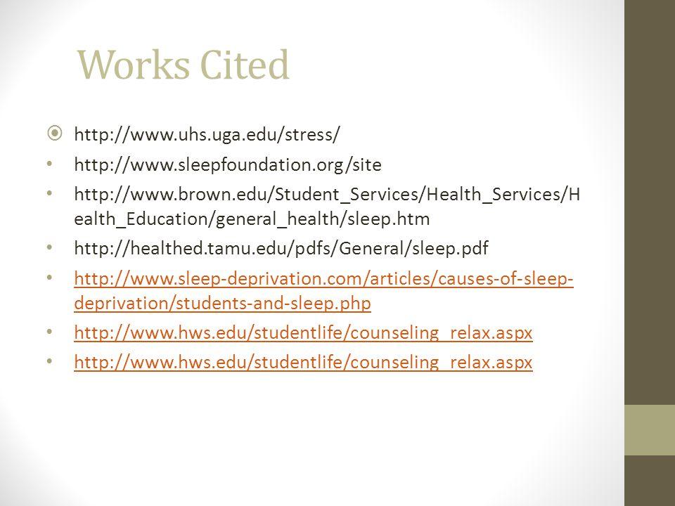 Works Cited http://www.uhs.uga.edu/stress/