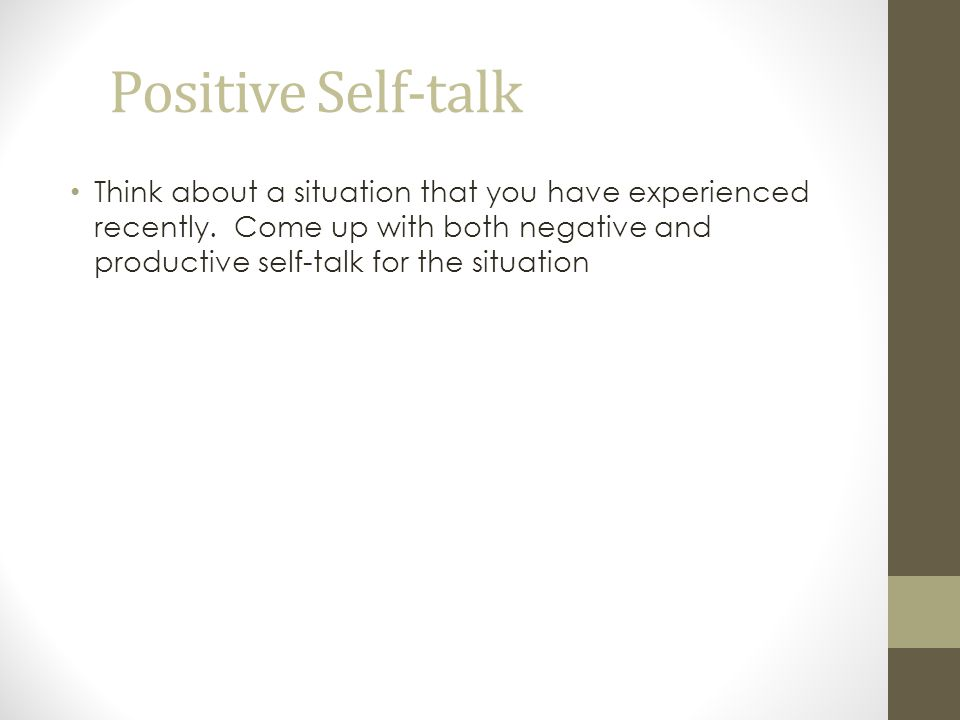 Positive Self-talk Think about a situation that you have experienced recently.