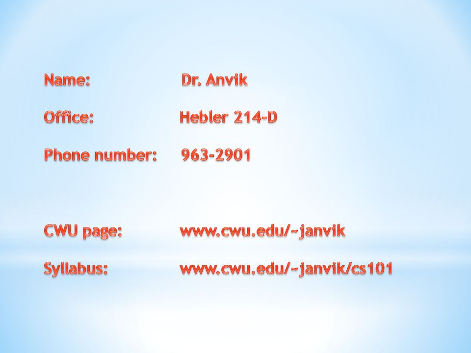 Name: Dr. Anvik Office: Hebler 214-D. Phone number: