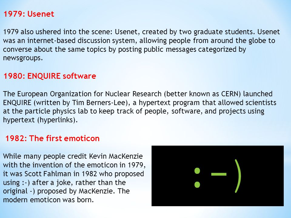 1979: Usenet 1980: ENQUIRE software 1982: The first emoticon