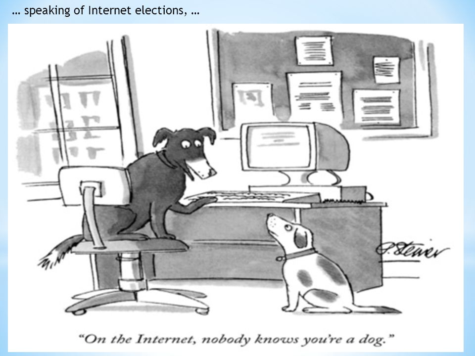 … speaking of Internet elections, …