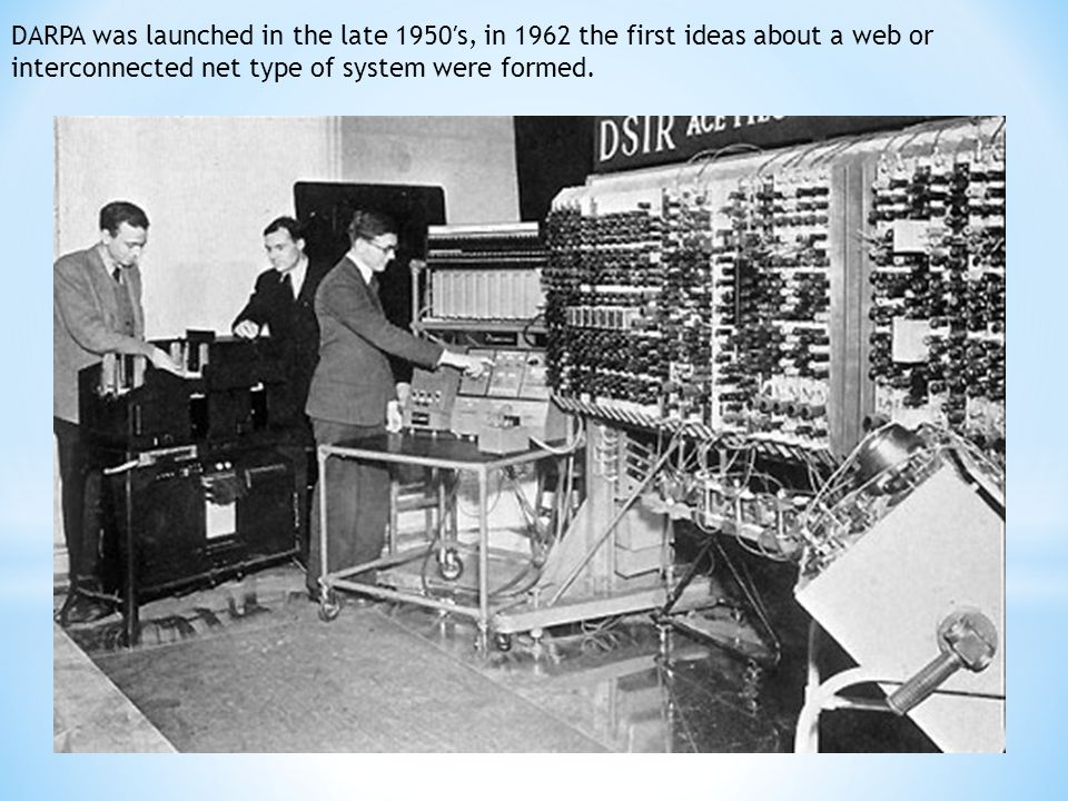 DARPA was launched in the late 1950′s, in 1962 the first ideas about a web or interconnected net type of system were formed.