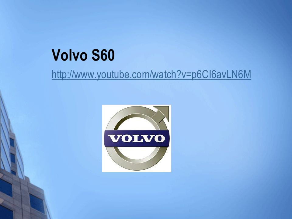 Volvo S60 http://www.youtube.com/watch v=p6CI6avLN6M