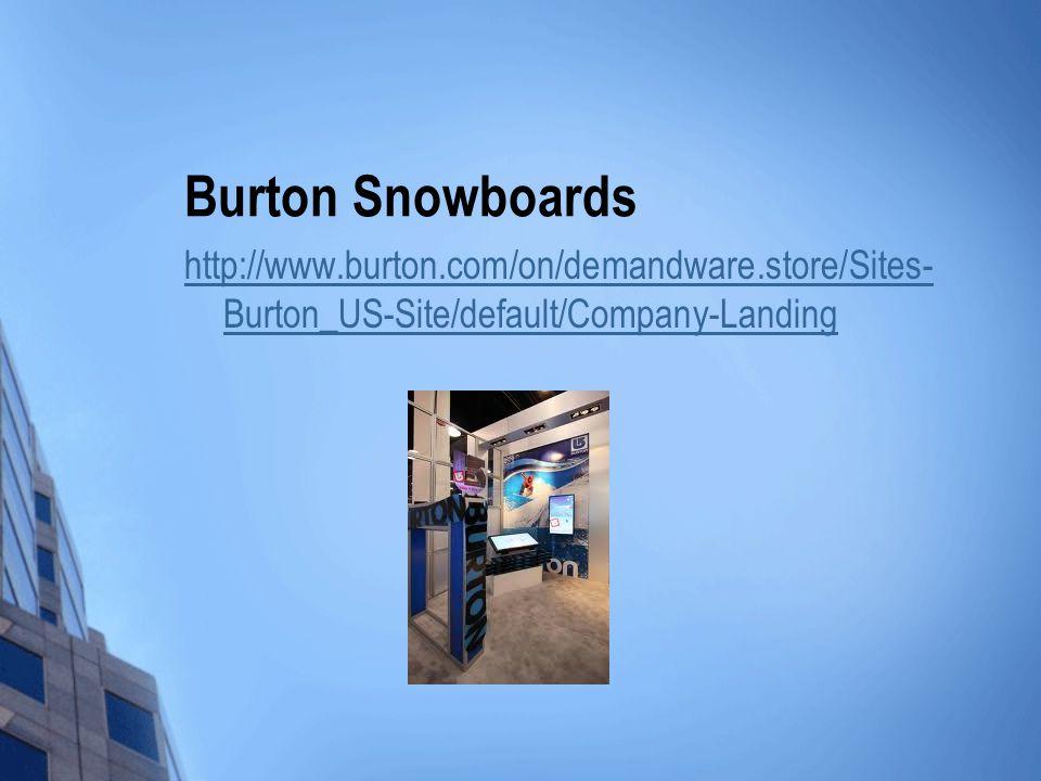 Burton Snowboards http://www.burton.com/on/demandware.store/Sites-Burton_US-Site/default/Company-Landing.