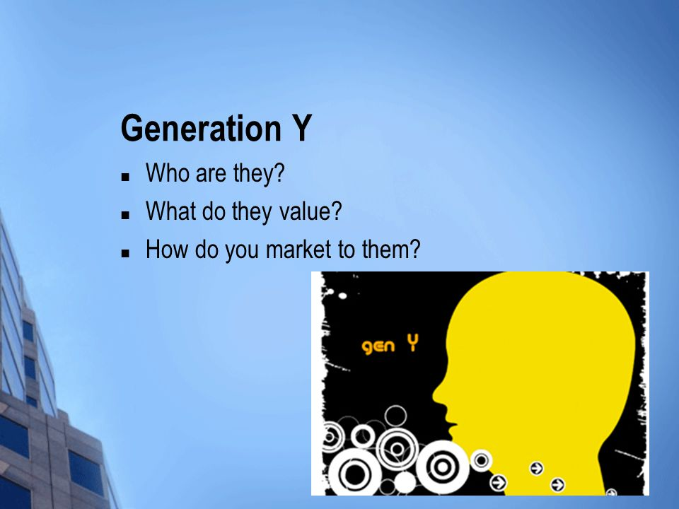 Generation Y Who are they What do they value