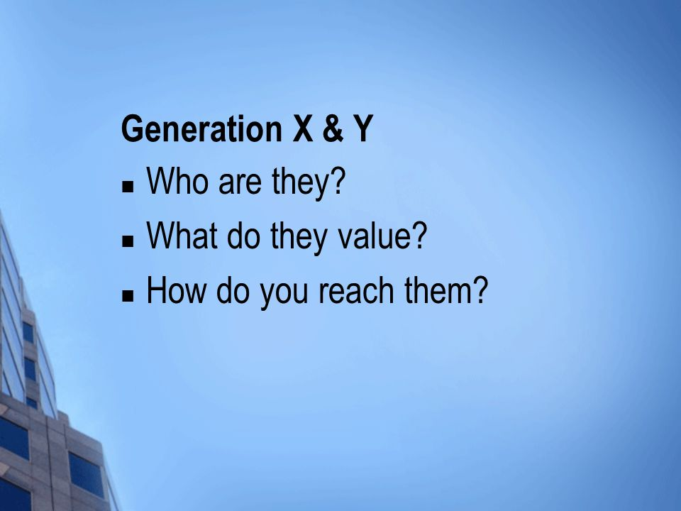 Generation X & Y Who are they What do they value