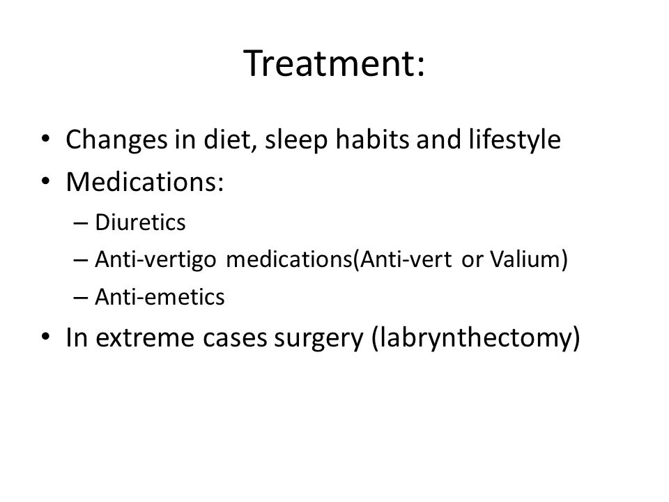 Treatment: Changes in diet, sleep habits and lifestyle Medications: