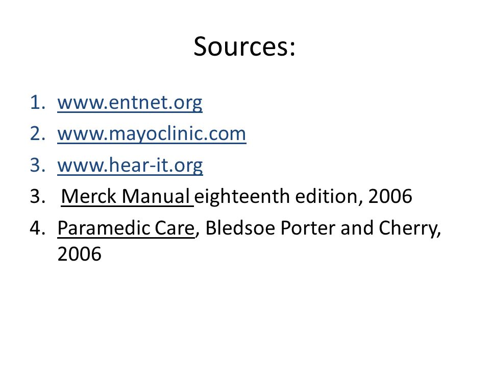 Sources: www.entnet.org www.mayoclinic.com www.hear-it.org