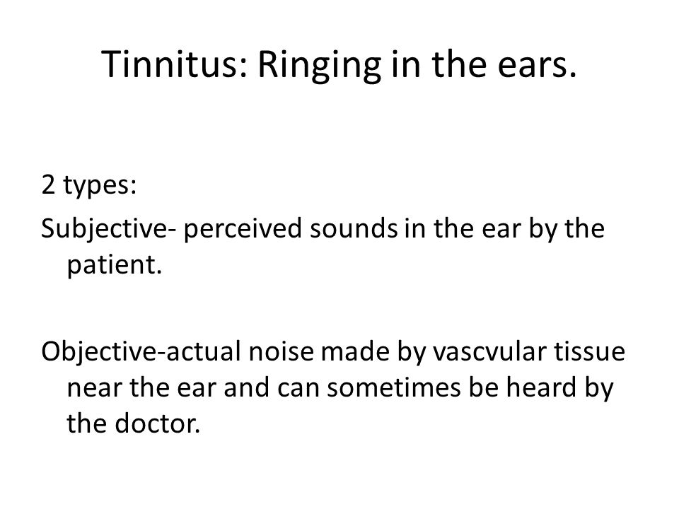 Tinnitus: Ringing in the ears.