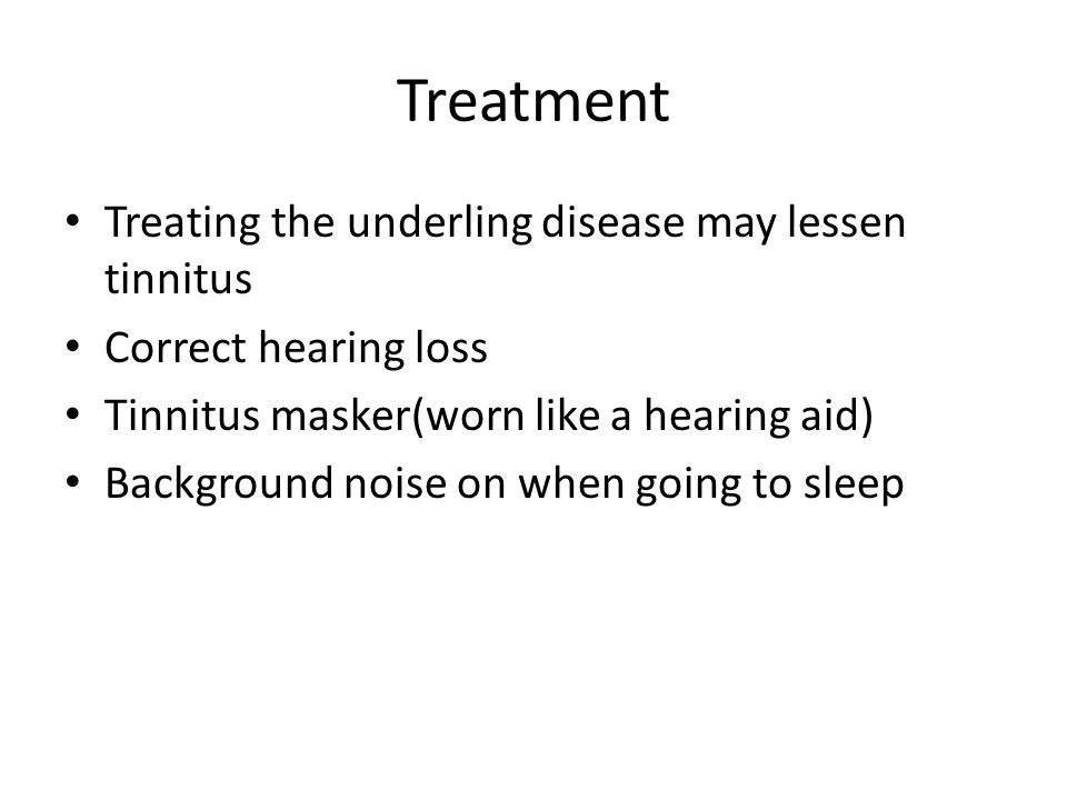 Treatment Treating the underling disease may lessen tinnitus