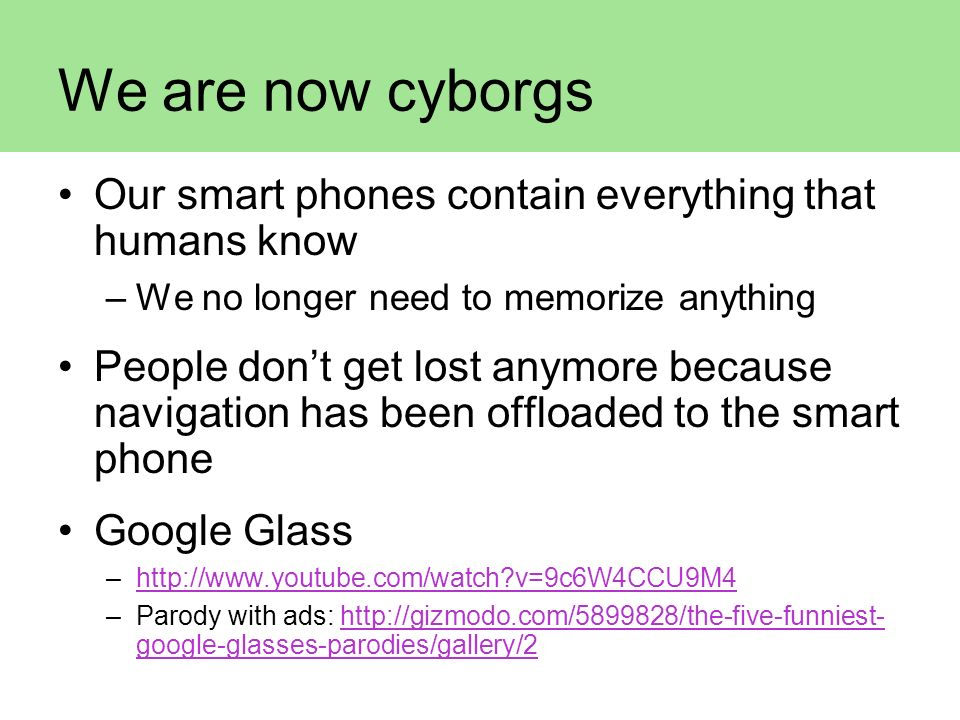 We are now cyborgs Our smart phones contain everything that humans know. We no longer need to memorize anything.