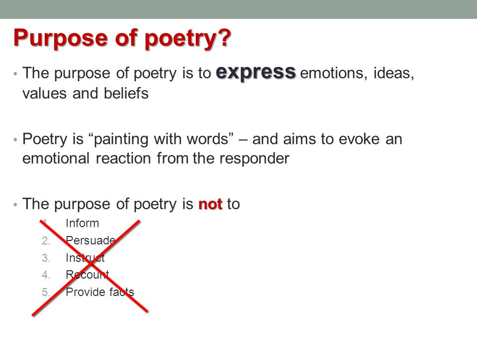 Purpose of poetry The purpose of poetry is to express emotions, ideas, values and beliefs.