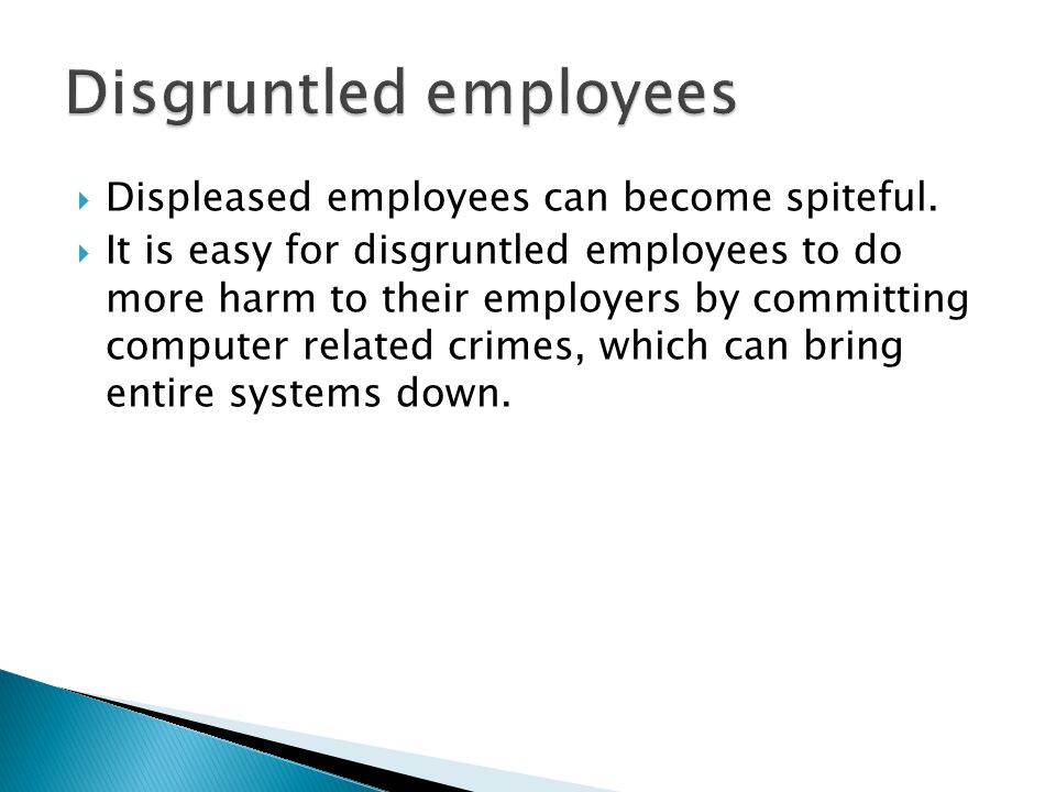 Disgruntled employees