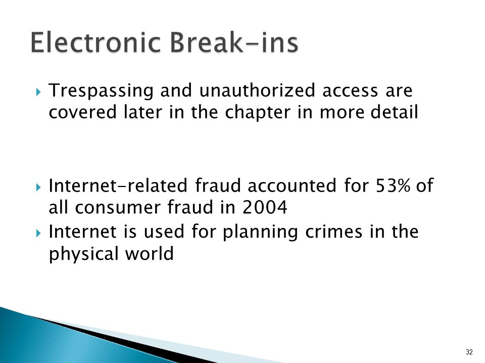 Electronic Break-ins Trespassing and unauthorized access are covered later in the chapter in more detail.